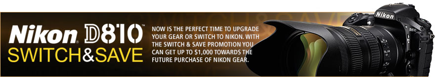 Nikon D810 Switch and Save Promotion